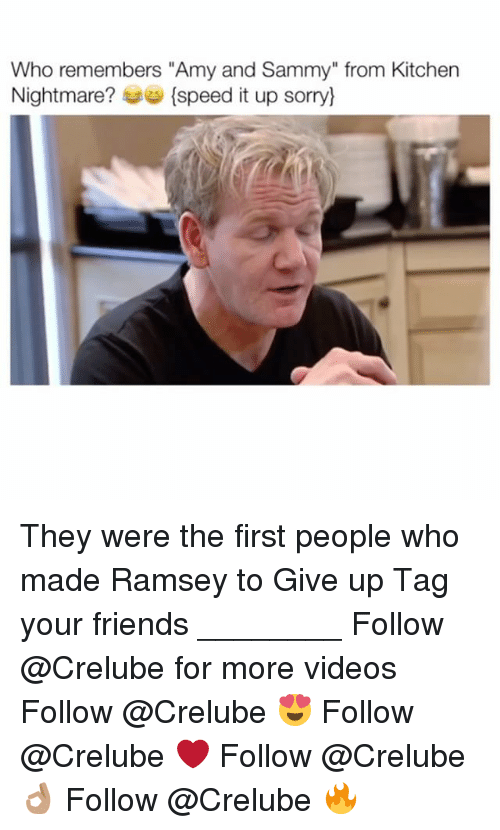 """Kitchen Nightmares: Who remembers """"Amy and Sammy"""" from Kitchen  Nightmare?  (speed it up sorry) They were the first people who made Ramsey to Give up Tag your friends ________ Follow @Crelube for more videos Follow @Crelube 😍 Follow @Crelube ❤ Follow @Crelube 👌🏽 Follow @Crelube 🔥"""