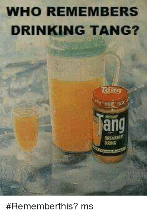 Tange: WHO REMEMBERS  DRINKING TANG?  ang #Rememberthis?  ms