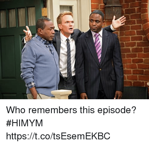 Memes, 🤖, and Himym: Who remembers this episode? #HIMYM https://t.co/tsEsemEKBC