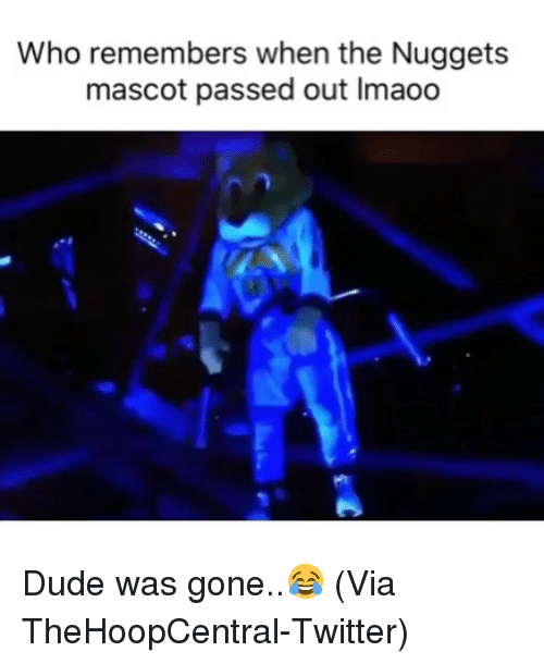 passed out: Who remembers when the Nuggets  mascot passed out Imaoo Dude was gone..😂 (Via TheHoopCentral-Twitter)