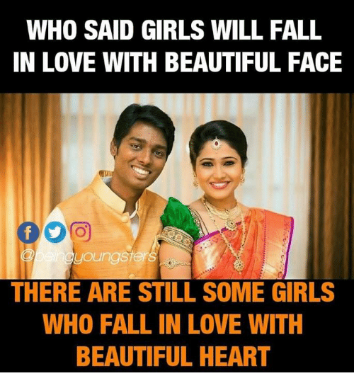 Beautiful, Fall, and Girls: WHO SAID GIRLS WILL FALL  IN LOVE WITH BEAUTIFUL FACE  鄪:  youngster  THERE ARE STILL SOME GIRLS  WHO FALL IN LOVE WITH  BEAUTIFUL HEART