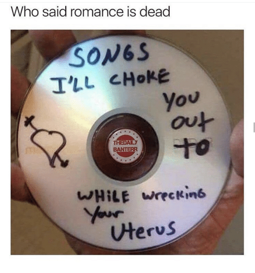 Terus: Who said romance is dead  SONGS  You  ou  THEDAILY  BANTERR  to  WHILE  wreck,n6  terus