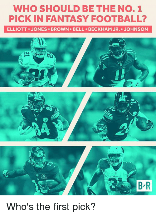 Fantasy football: WHO SHOULD BE THE NO. 1  PICK IN FANTASY FOOTBALL?  ELLIOTT JONES BROWN BELL BECKHAM JR. JOHNSON  To  RDINAL  B R Who's the first pick?