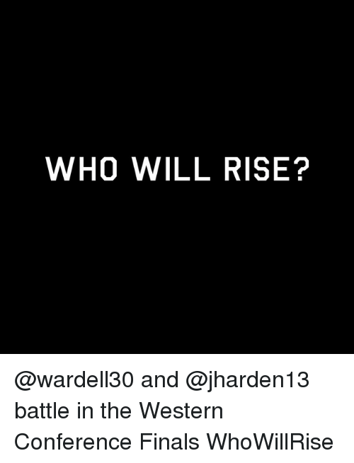 Finals, Sports, and Western: WHO WILL RISE? @wardell30 and @jharden13 battle in the Western Conference Finals WhoWillRise