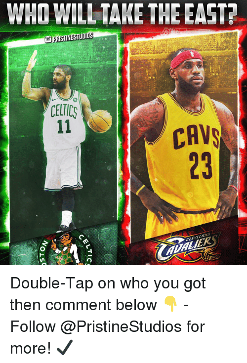 Celtic, Memes, and Cleveland: WHO WILL TAKE THE EAST?  OPRİSTINESTUDIO  06  CELTIC  CAV  23  CLEVELAND Double-Tap on who you got then comment below 👇 - Follow @PristineStudios for more! ✔️