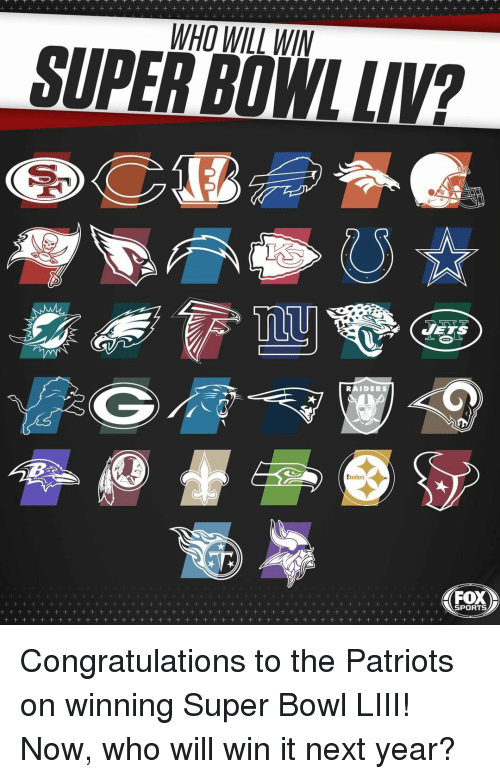 fox sports: WHO WILL WIN  SUPER BOWLLIV  JETS  RAIDERS  Steelers  FOX  SPORTS Congratulations to the Patriots on winning Super Bowl LIII! Now, who will win it next year?