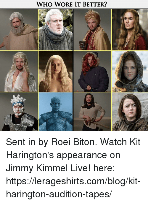 Jimmy Kimmel: WHO WORE IT BETTER? Sent in by Roei Biton.   Watch Kit Harington's appearance on Jimmy Kimmel Live! here: https://lerageshirts.com/blog/kit-harington-audition-tapes/
