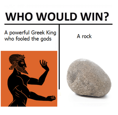 Classical Art, Greek, and Powerful: WHO WOULD WIN?  A powerful Greek King  who fooled the gods  A rock