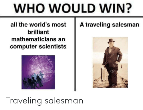 Brilliant: WHO WOULD WIN?  all the world's most  A traveling salesman  brilliant  mathematicians an  computer scientists  122RF  EYS55 Traveling salesman