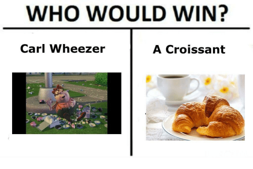 WHO WOULD WIN Carl Wheezer A Croissant