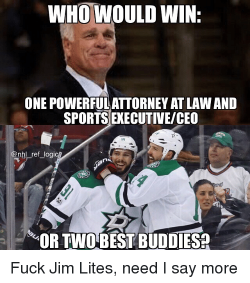 Memes, National Hockey League (NHL), and Sports: WHO WOULD WIN:  ONE POWERFUL ATTORNEY AT LAWAND  SPORTS EXECUTIVE/CEO  @nhl ref logi  OR TWOBEST BUDDIES? Fuck Jim Lites, need I say more