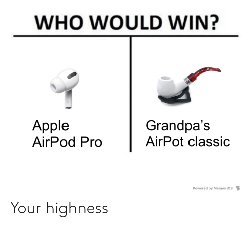 Apple, Memes, and Reddit: WHO WOULD WIN?  R  Apple  AirPod Pro  Grandpa's  AirPot classic  Powered by Memes iOS Your highness