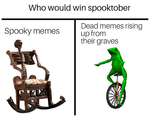 Spooktober: Who would win spooktober  Dead memes rising  up from  their graves  Spooky memes