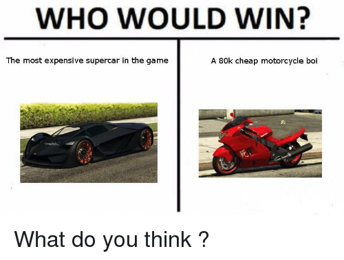 The Game, Game, and Motorcycle: WHO WOULD WIN?  The most expensive supercar in the game  A 80k cheap motorcycle boi