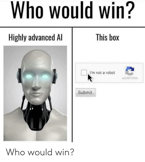Im Not A: Who would win?  This box  Highly advanced Al  I'm not a robot  reCAPTCHA  Submit Who would win?