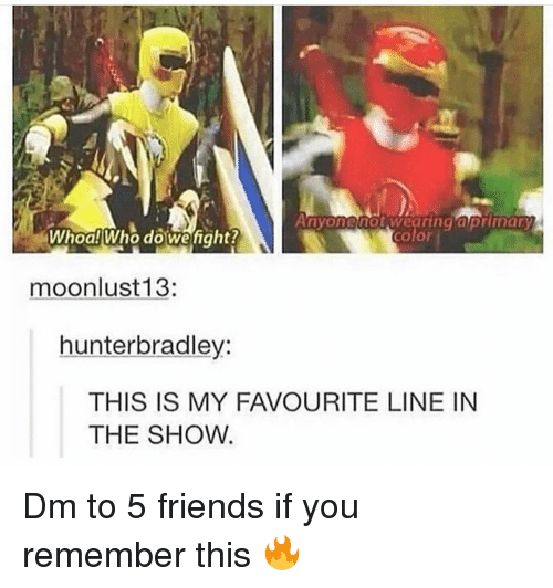 Friends, Memes, and 🤖: WhoalWho do wehiaht?  moonlust13:  hunterbradley:  THIS IS MY FAVOURITE LINE IN  THE SHOW Dm to 5 friends if you remember this 🔥