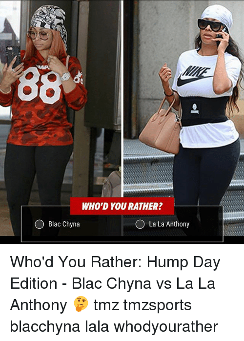 Hump Day: WHO'D YOU RATHER?  Blac Chyna  O La La Anthony Who'd You Rather: Hump Day Edition - Blac Chyna vs La La Anthony 🤔 tmz tmzsports blacchyna lala whodyourather