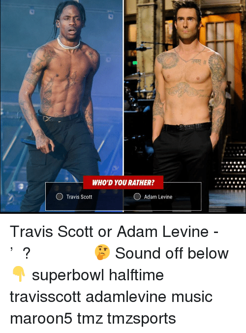 Travis Scott: WHO'D YOU RATHER?  Travis Scott  O Adam Levine Travis Scott or Adam Levine - 𝗪𝗵𝗼'𝗱 𝗬𝗼𝘂 𝗥𝗮𝘁𝗵𝗲𝗿? 🤔 Sound off below 👇 superbowl halftime travisscott adamlevine music maroon5 tmz tmzsports