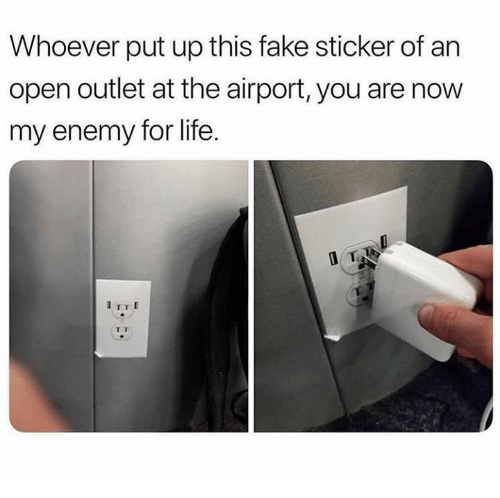 Fake, Life, and Open: Whoever put up this fake sticker of an  open outlet at the airport, you are now  my enemy for life.  TST