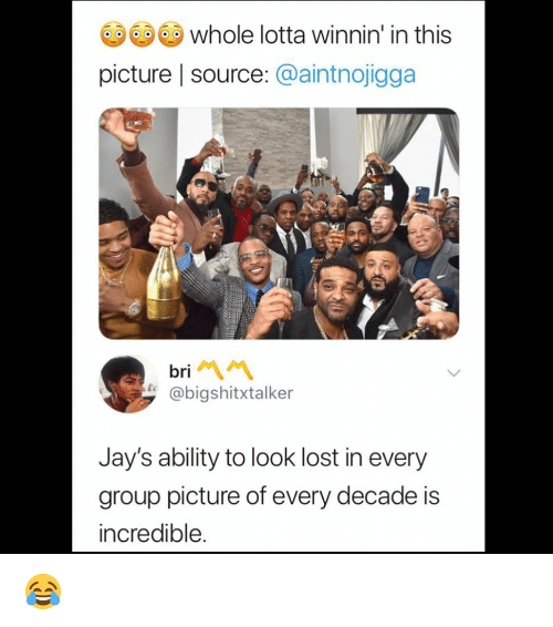 Jays: whole lotta winnin' in this  picture   source: @aintnojigga  bri  @bigshitxtalker  Jay's ability to look lost in every  group picture of every decade is  incredible. 😂
