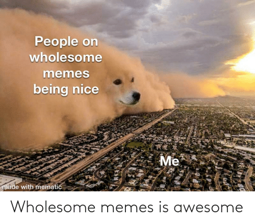 Awesome: Wholesome memes is awesome