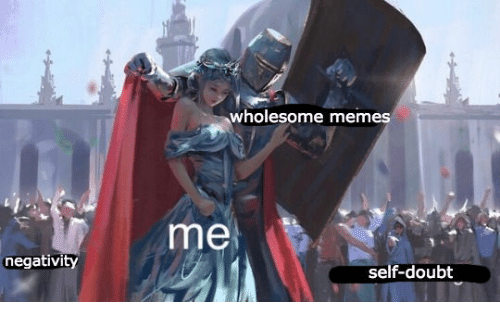 Memes, Wholesome, and Doubt: wholesome memes  me  negativity  self-doubt