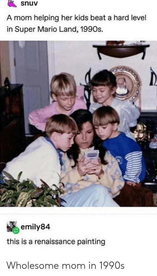 Mom: Wholesome mom in 1990s