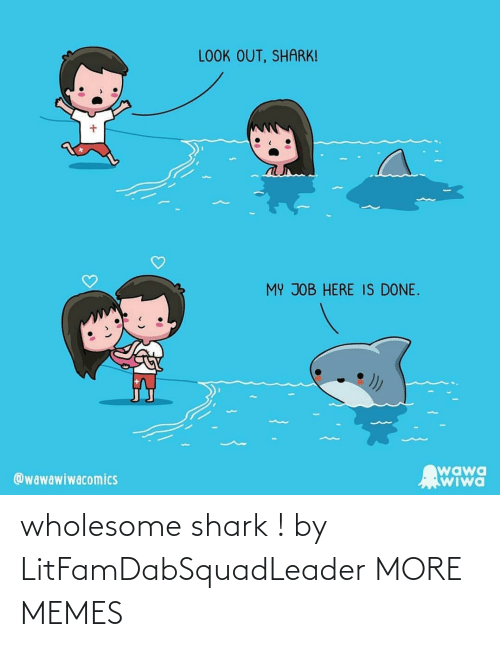 Shark: wholesome shark ! by LitFamDabSquadLeader MORE MEMES