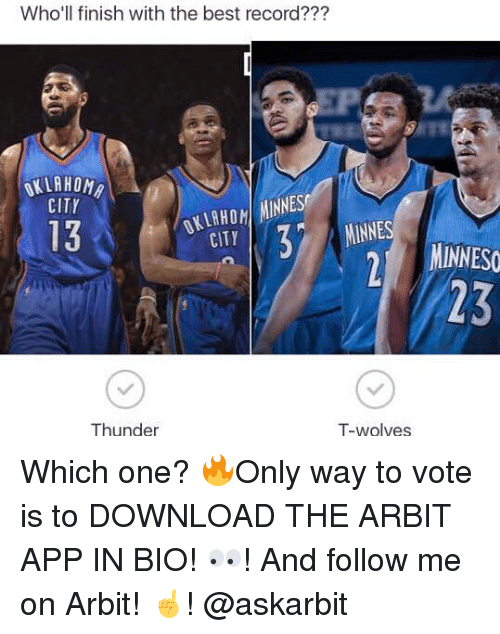 arbiter: Who'll finish with the best record???  CITY  OKLAHOM MINNES  3)  13  MINNES  CITY  INNESO  23  Thunder  T-wolves Which one? 🔥Only way to vote is to DOWNLOAD THE ARBIT APP IN BIO! 👀! And follow me on Arbit! ☝️! @askarbit