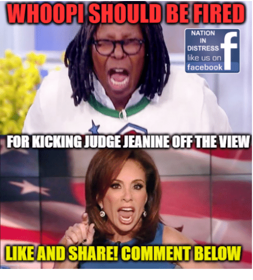 Facebook, Memes, and The View: WHOOPISHOULDBE FIRED  NATION  IN  DISTRESS  ike us on  facebook  FOR KICKING JUDGE JEANINE OFF THE VIEW  LIKEAND SHARE! COMMENT BELOW