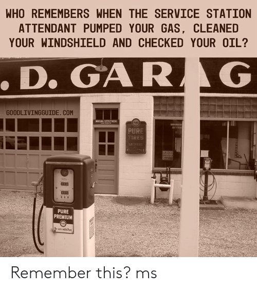 pare: WHOREMEMBERS WHEN THE SERVICE STATION  ATTENDANT PUMPED YOUR GAS, CLEANED  YOUR WINDSHIELD AND CHECKED YOUR OIL?  GOODLIVINGGUIDE. COM  PURE  TIRES  PURE  PREMIUM  sare with Pare Remember this? ms
