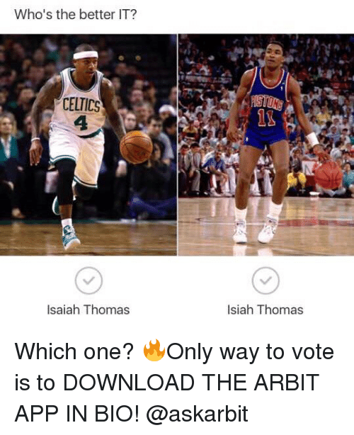 arbiter: Who's the better IT?  CELTICS  1t  Isaiah Thomas  Isiah Thomas Which one? 🔥Only way to vote is to DOWNLOAD THE ARBIT APP IN BIO! @askarbit