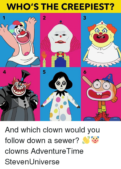 Memes, Clowns, and 🤖: WHO'S THE CREEPIEST?  2  3  4  5  6 And which clown would you follow down a sewer? 👋🤡 clowns AdventureTime StevenUniverse