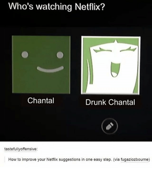 tastefully offensive: Who's watching Netflix?  Chantal  Drunk Chantal  tastefully offensive:  How to improve your Netflix suggestions in one easy step. (via fugaziozbourne)