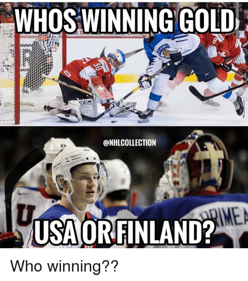 Memes, 🤖, and Usa: WHOS WINNING GOLD  IOR  CCM  @NHLCOLLECTION  USA OR FINLAND?  ME Who winning??