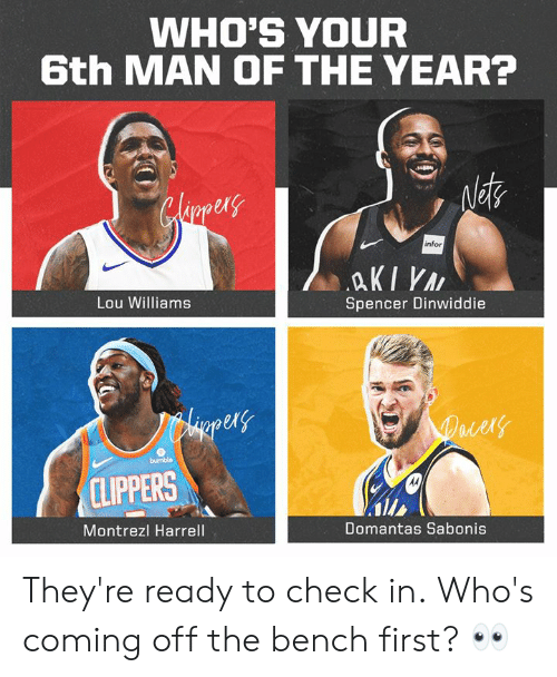 Memes, Clippers, and 🤖: WHO'S YOUR  6th MAN OF THE YEAR?  ex  1  infor  Lou Williams  Spencer Dinwiddie  er  ld  CLIPPERS  Montrezl Harrell  Domantas Sabonis They're ready to check in.  Who's coming off the bench first? 👀