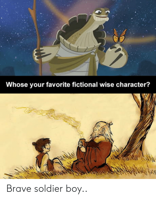 Brave, Fictional, and Boy: Whose your favorite fictional wise character? Brave soldier boy..