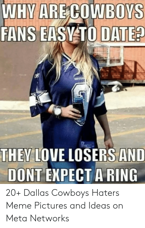 Haters Meme: WHY ARE COWBOYS  FANS EASY TO DATE?  THEY LOVE LOSERS AND  DONT EXPECT A RING 20+ Dallas Cowboys Haters Meme Pictures and Ideas on Meta Networks