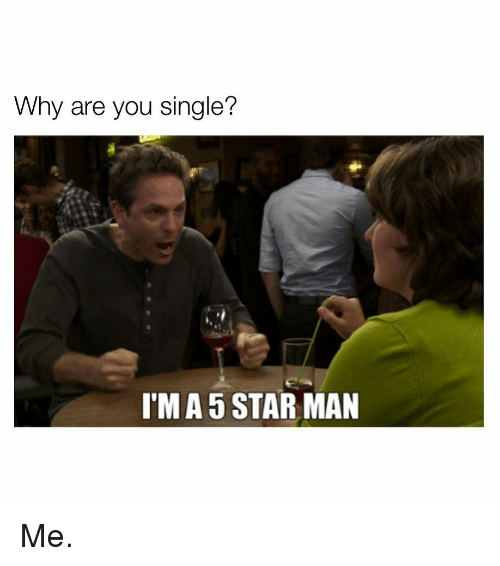 Memes, Star, and Single: Why are you single?  I'M A 5 STAR MAN Me.