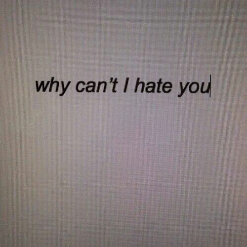 Why, You, and I Hate You: why can't I hate you