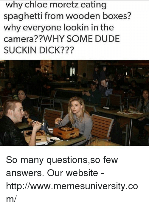 eating spaghetti: why chloe moretz eating  spaghetti from wooden boxes?  why everyone lookin in the  camera??WHY SOME DUDE  SUCKIN DICK???  89 So many questions,so few answers.  Our website -  http://www.memesuniversity.com/
