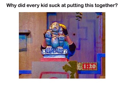 Kids Suck: Why did every kid suck at putting this together?