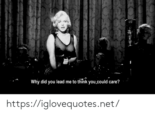Why Did: Why did you lead me to thỉnk you could care? https://iglovequotes.net/