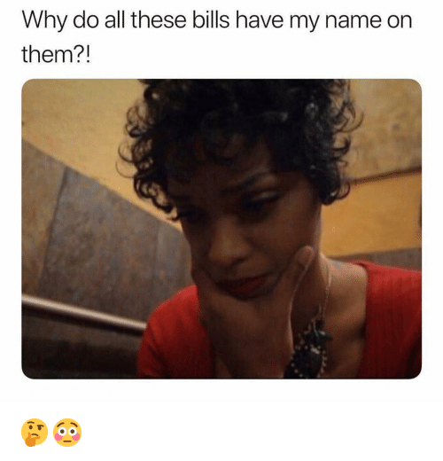 Funny, Bills, and Name: Why do all these bills have my name on  them?!  rs 🤔😳