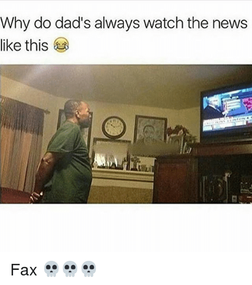 faxe: Why do dad's always watch the news  like this Fax 💀💀💀