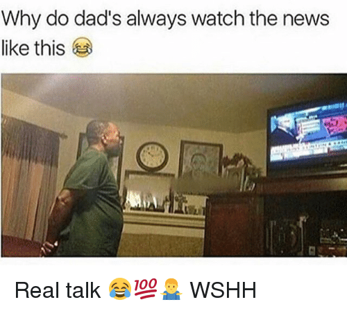 Memes, News, and Wshh: Why do dad's always watch the news  like this Real talk 😂💯🤷‍♂️ WSHH
