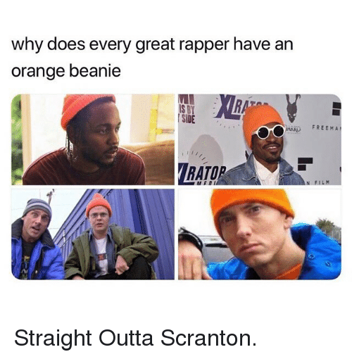 Straight Outta: why does every great rapper have an  orange beanie  RAT  IS B  SIDE  FREEMA  RATO  N FI Straight Outta Scranton.
