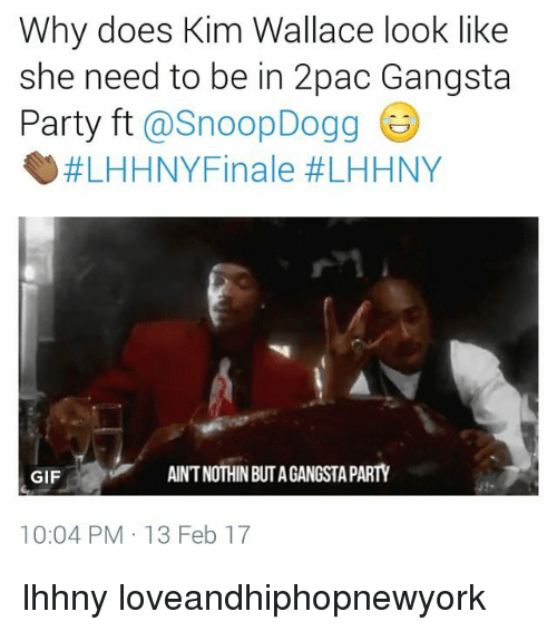 Gangsta, Memes, and Snoop Dogg: Why does Kim Wallace look like  she need to be in 2pac Gangsta  Party ft  @Snoop Dogg  #LHHNY Finale #LHHNY  ANTNOTHIN BUTA GANGSTA PARTY  GIF  10:04 PM 13 Feb 17 lhhny loveandhiphopnewyork
