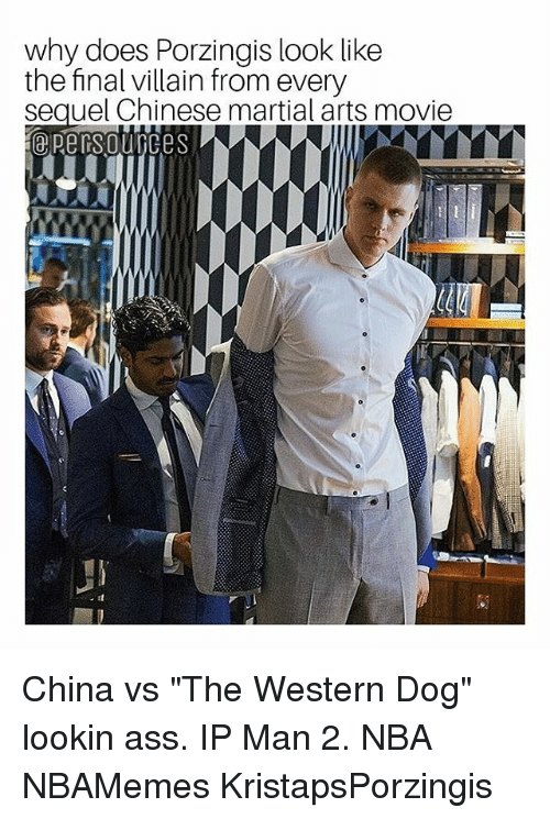 "Lookin Ass: why does Porzingis look like  the final villain from every  sequel Chinese martial arts movie China vs ""The Western Dog"" lookin ass. IP Man 2. NBA NBAMemes KristapsPorzingis"