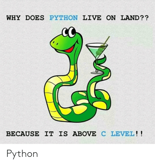 Live, Python, and Why: WHY DOES PYTHON LIVE ON LAND??  BECAUSE IT IS ABOVE C LEVEL!! Python